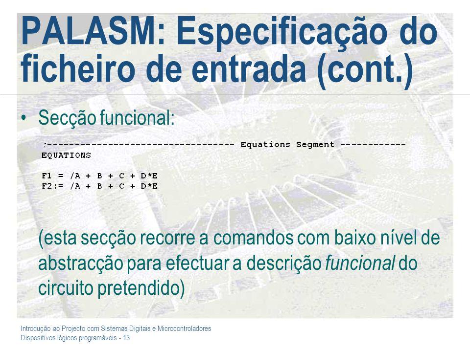 Introdução ao Projecto com Sistemas Digitais e Microcontroladores Dispositivos lógicos programáveis - 13 PALASM: Especificação do ficheiro de entrada