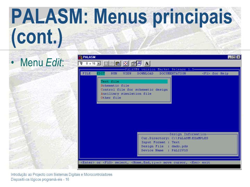 Introdução ao Projecto com Sistemas Digitais e Microcontroladores Dispositivos lógicos programáveis - 16 PALASM: Menus principais (cont.) Menu Edit :