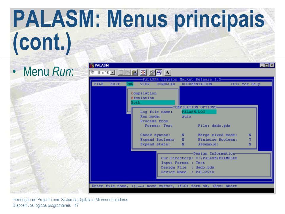 Introdução ao Projecto com Sistemas Digitais e Microcontroladores Dispositivos lógicos programáveis - 17 PALASM: Menus principais (cont.) Menu Run :