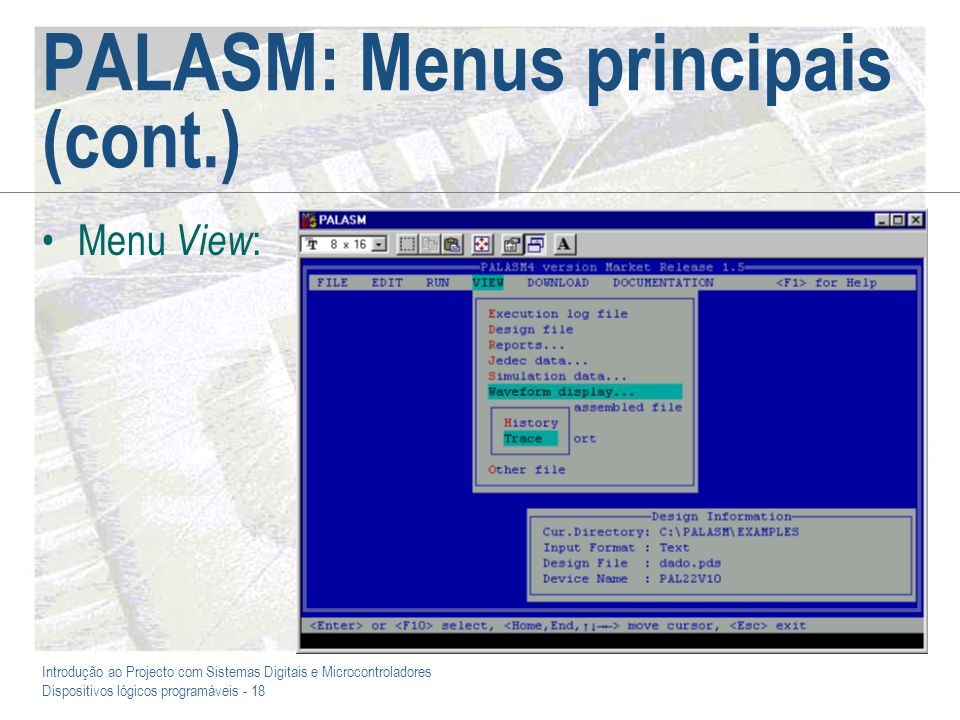 Introdução ao Projecto com Sistemas Digitais e Microcontroladores Dispositivos lógicos programáveis - 18 PALASM: Menus principais (cont.) Menu View :