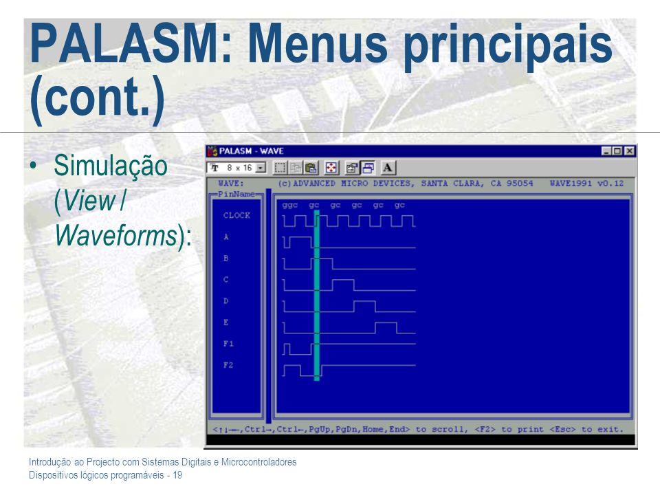 Introdução ao Projecto com Sistemas Digitais e Microcontroladores Dispositivos lógicos programáveis - 19 PALASM: Menus principais (cont.) Simulação (