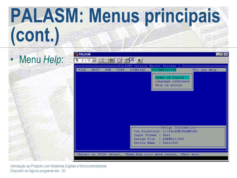 Introdução ao Projecto com Sistemas Digitais e Microcontroladores Dispositivos lógicos programáveis - 20 PALASM: Menus principais (cont.) Menu Help :