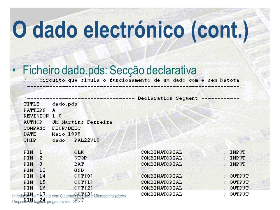Introdução ao Projecto com Sistemas Digitais e Microcontroladores Dispositivos lógicos programáveis - 25 O dado electrónico (cont.) Ficheiro dado.pds: