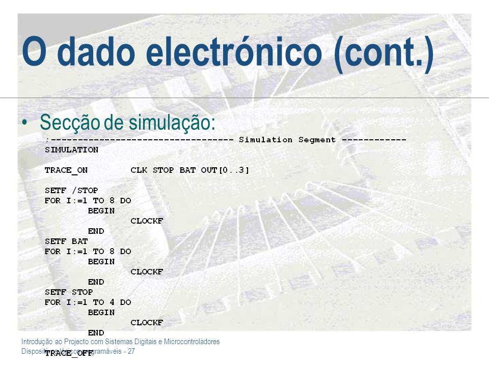 Introdução ao Projecto com Sistemas Digitais e Microcontroladores Dispositivos lógicos programáveis - 27 O dado electrónico (cont.) Secção de simulaçã