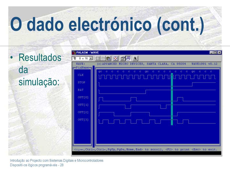 Introdução ao Projecto com Sistemas Digitais e Microcontroladores Dispositivos lógicos programáveis - 28 O dado electrónico (cont.) Resultados da simu