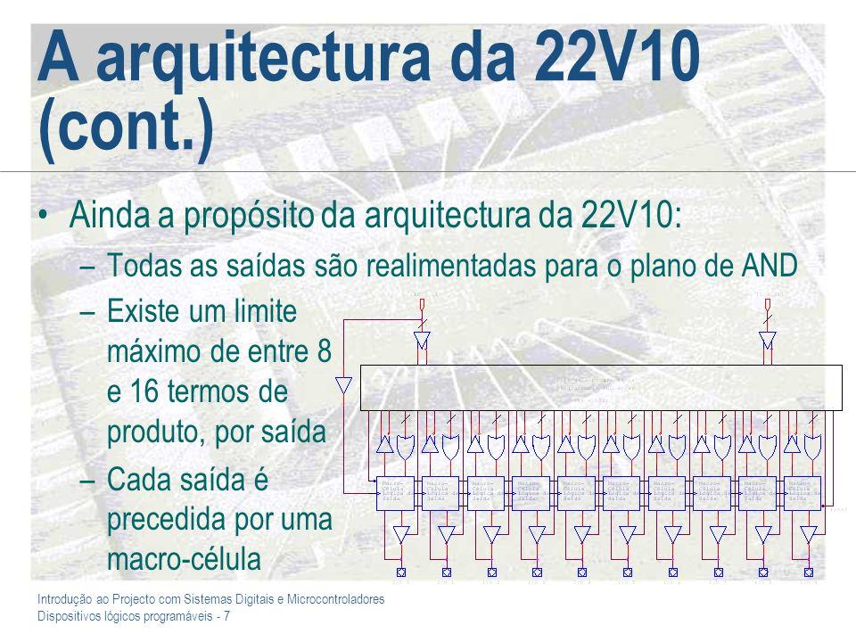 Introdução ao Projecto com Sistemas Digitais e Microcontroladores Dispositivos lógicos programáveis - 7 A arquitectura da 22V10 (cont.) Ainda a propós