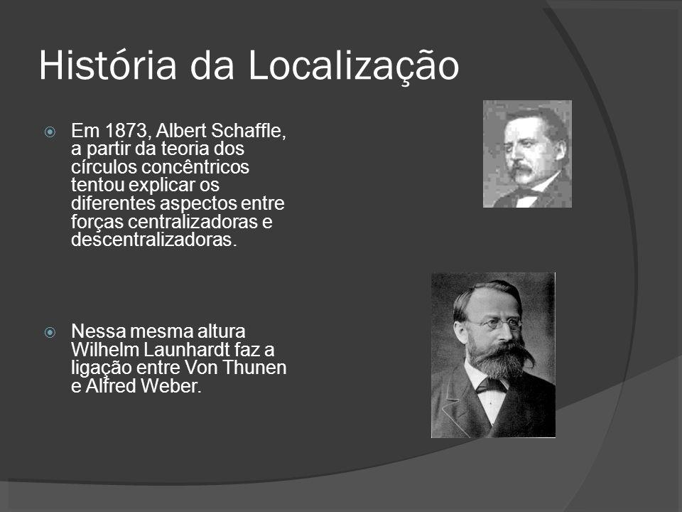 História da Localização Em 1873, Albert Schaffle, a partir da teoria dos círculos concêntricos tentou explicar os diferentes aspectos entre forças cen