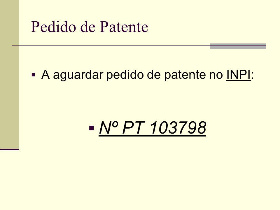 Pedido de Patente A aguardar pedido de patente no INPI: Nº PT 103798