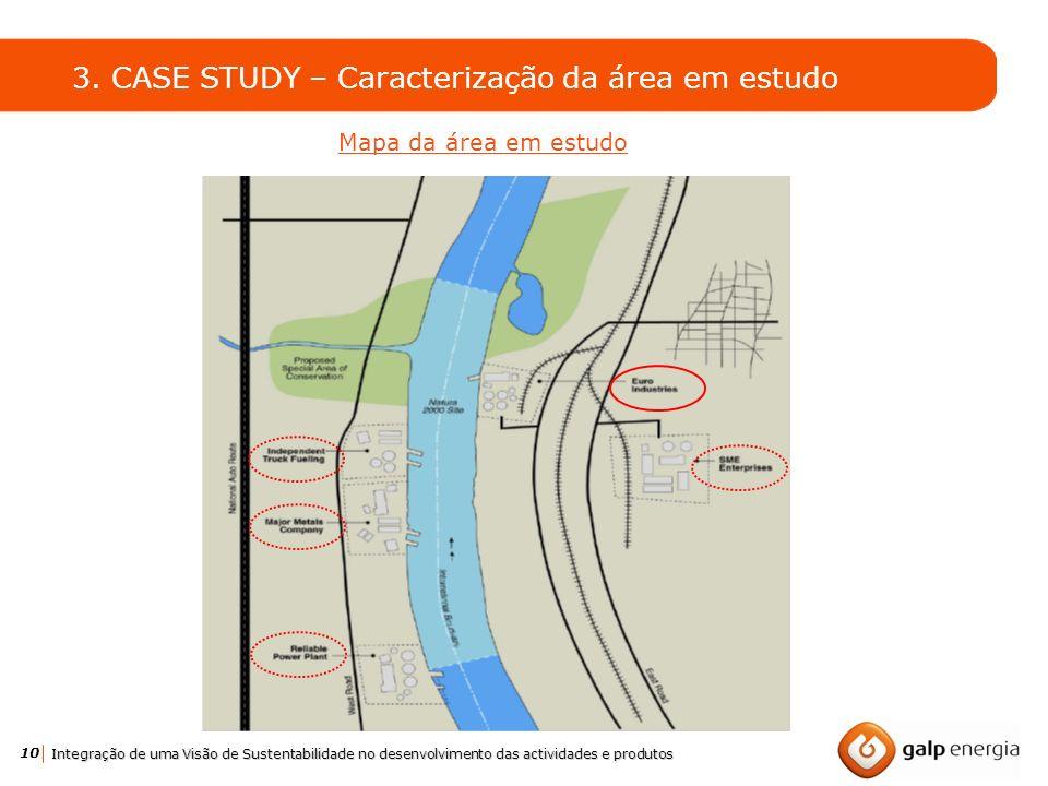 10 Integração de uma Visão de Sustentabilidade no desenvolvimento das actividades e produtos 3. CASE STUDY – Caracterização da área em estudo Mapa da