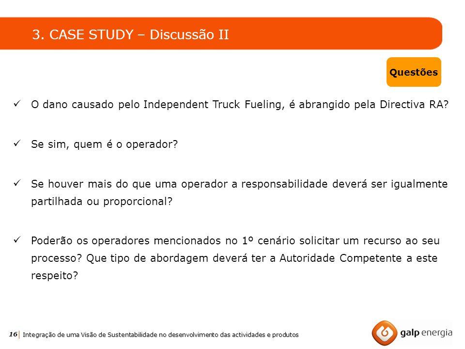 16 Integração de uma Visão de Sustentabilidade no desenvolvimento das actividades e produtos O dano causado pelo Independent Truck Fueling, é abrangid