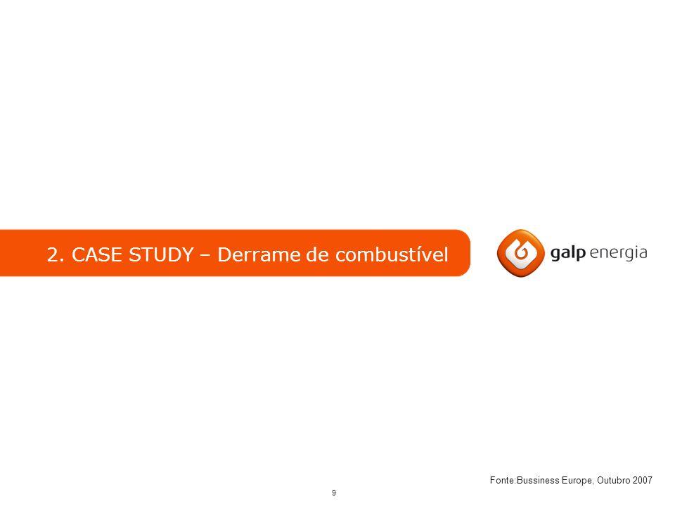 9 2. CASE STUDY – Derrame de combustível Fonte:Bussiness Europe, Outubro 2007