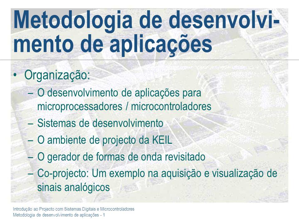 Introdução ao Projecto com Sistemas Digitais e Microcontroladores Metodologia de desenvolvimento de aplicações - 1 Metodologia de desenvolvi- mento de