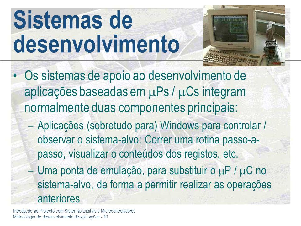 Introdução ao Projecto com Sistemas Digitais e Microcontroladores Metodologia de desenvolvimento de aplicações - 10 Sistemas de desenvolvimento Os sis