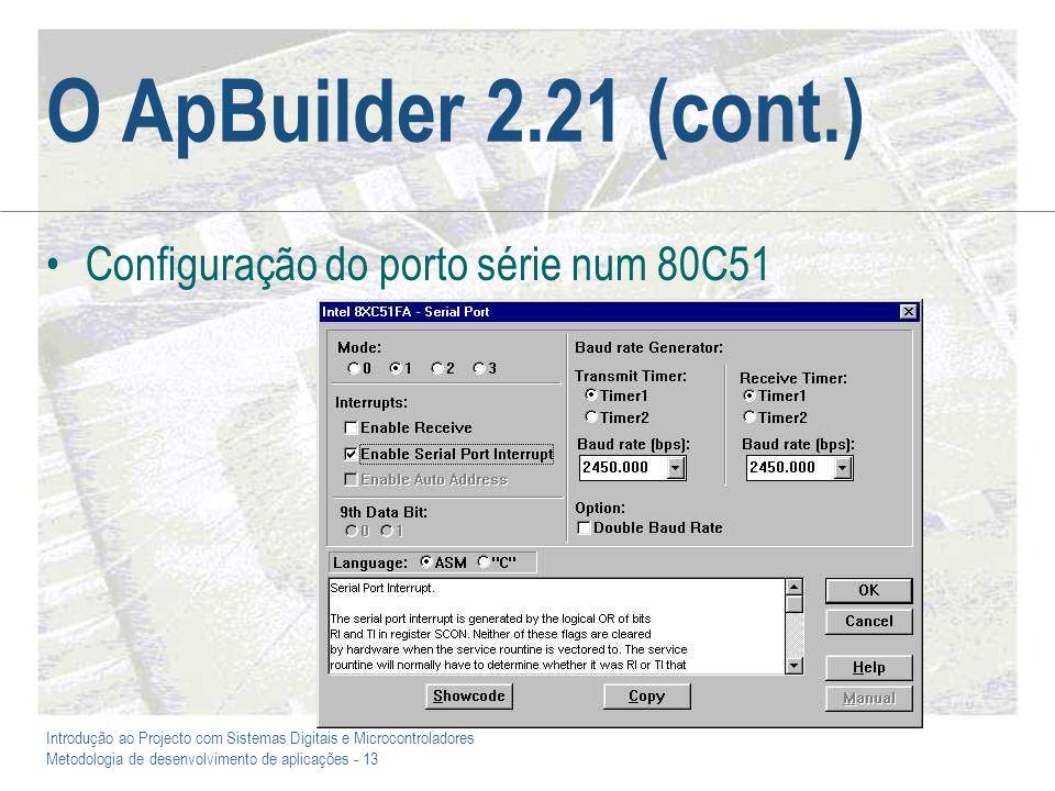 Introdução ao Projecto com Sistemas Digitais e Microcontroladores Metodologia de desenvolvimento de aplicações - 13 O ApBuilder 2.21 (cont.) Configura