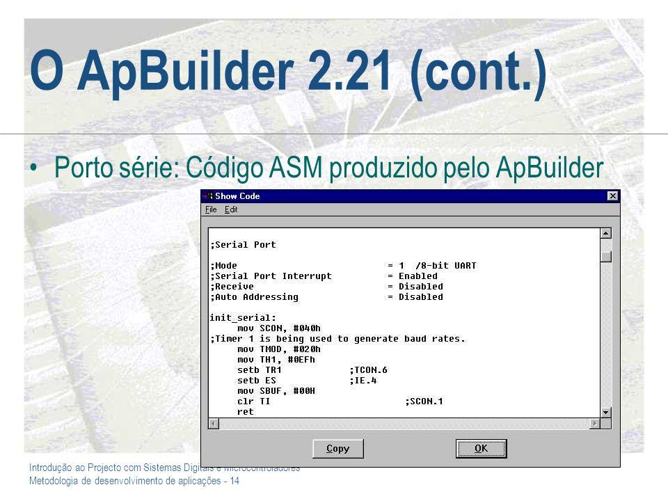 Introdução ao Projecto com Sistemas Digitais e Microcontroladores Metodologia de desenvolvimento de aplicações - 14 O ApBuilder 2.21 (cont.) Porto sér