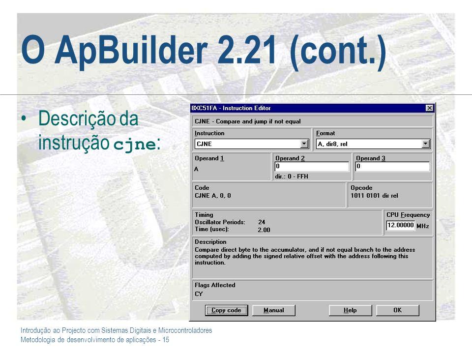 Introdução ao Projecto com Sistemas Digitais e Microcontroladores Metodologia de desenvolvimento de aplicações - 15 O ApBuilder 2.21 (cont.) Descrição