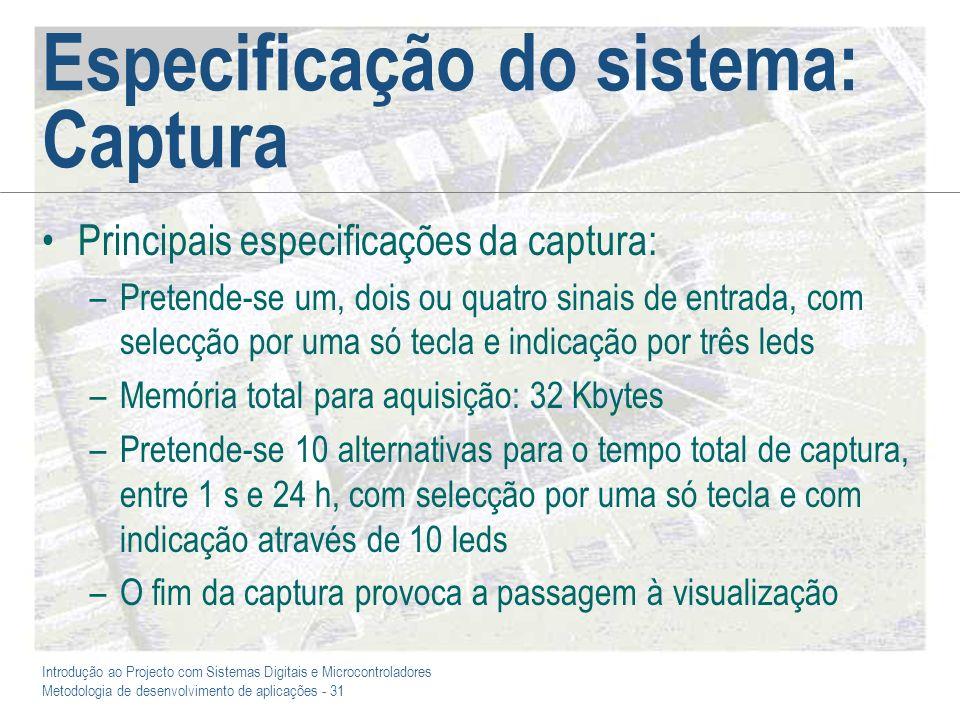 Introdução ao Projecto com Sistemas Digitais e Microcontroladores Metodologia de desenvolvimento de aplicações - 31 Especificação do sistema: Captura