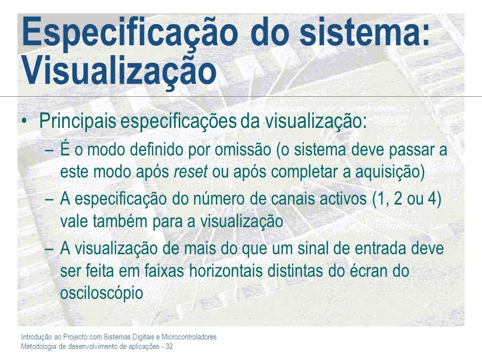 Introdução ao Projecto com Sistemas Digitais e Microcontroladores Metodologia de desenvolvimento de aplicações - 32 Especificação do sistema: Visualiz