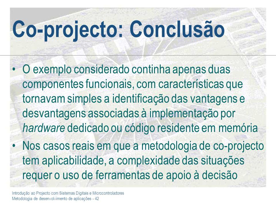 Introdução ao Projecto com Sistemas Digitais e Microcontroladores Metodologia de desenvolvimento de aplicações - 42 Co-projecto: Conclusão O exemplo c