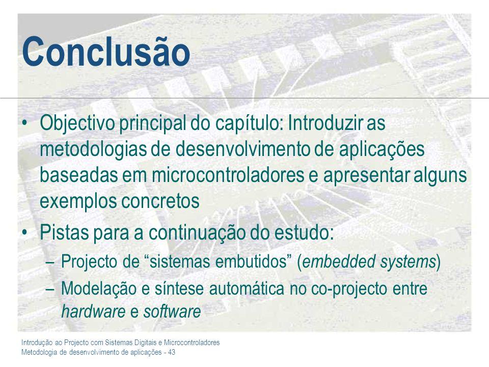 Introdução ao Projecto com Sistemas Digitais e Microcontroladores Metodologia de desenvolvimento de aplicações - 43 Conclusão Objectivo principal do c