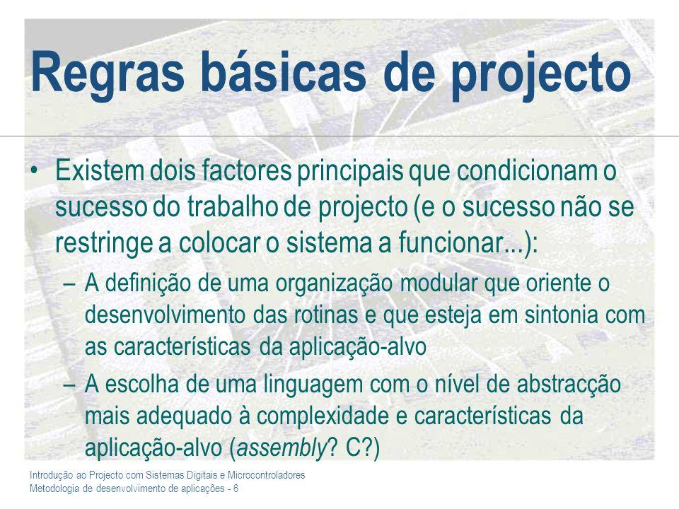 Introdução ao Projecto com Sistemas Digitais e Microcontroladores Metodologia de desenvolvimento de aplicações - 6 Regras básicas de projecto Existem