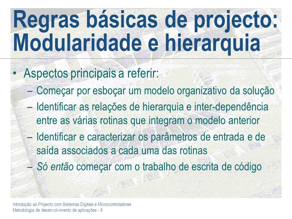 Introdução ao Projecto com Sistemas Digitais e Microcontroladores Metodologia de desenvolvimento de aplicações - 8 Regras básicas de projecto: Modular