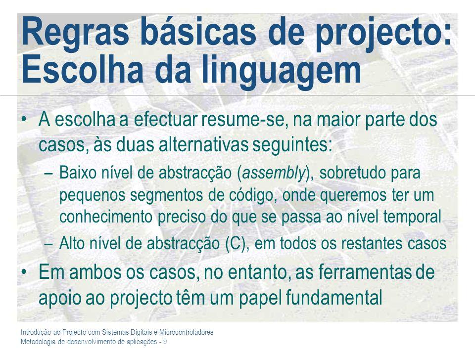 Introdução ao Projecto com Sistemas Digitais e Microcontroladores Metodologia de desenvolvimento de aplicações - 9 Regras básicas de projecto: Escolha