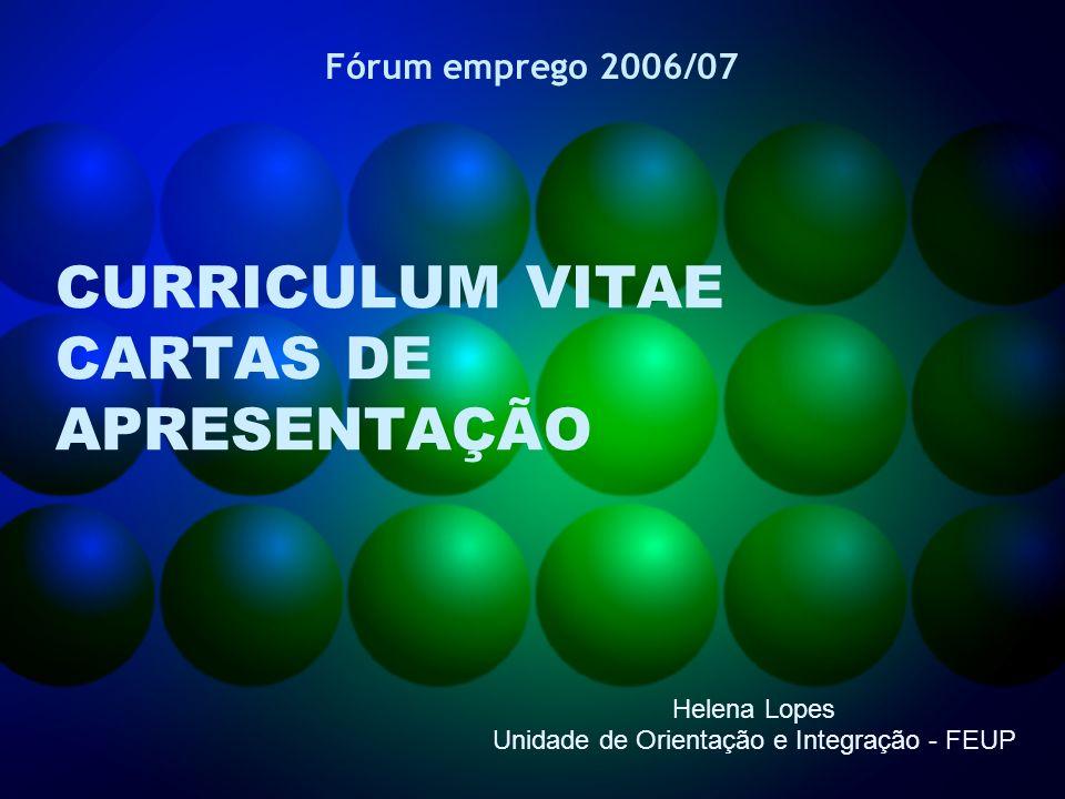 Helena Lopes Unidade de Orientação e Integração - FEUP CURRICULUM VITAE CARTAS DE APRESENTAÇÃO Fórum emprego 2006/07