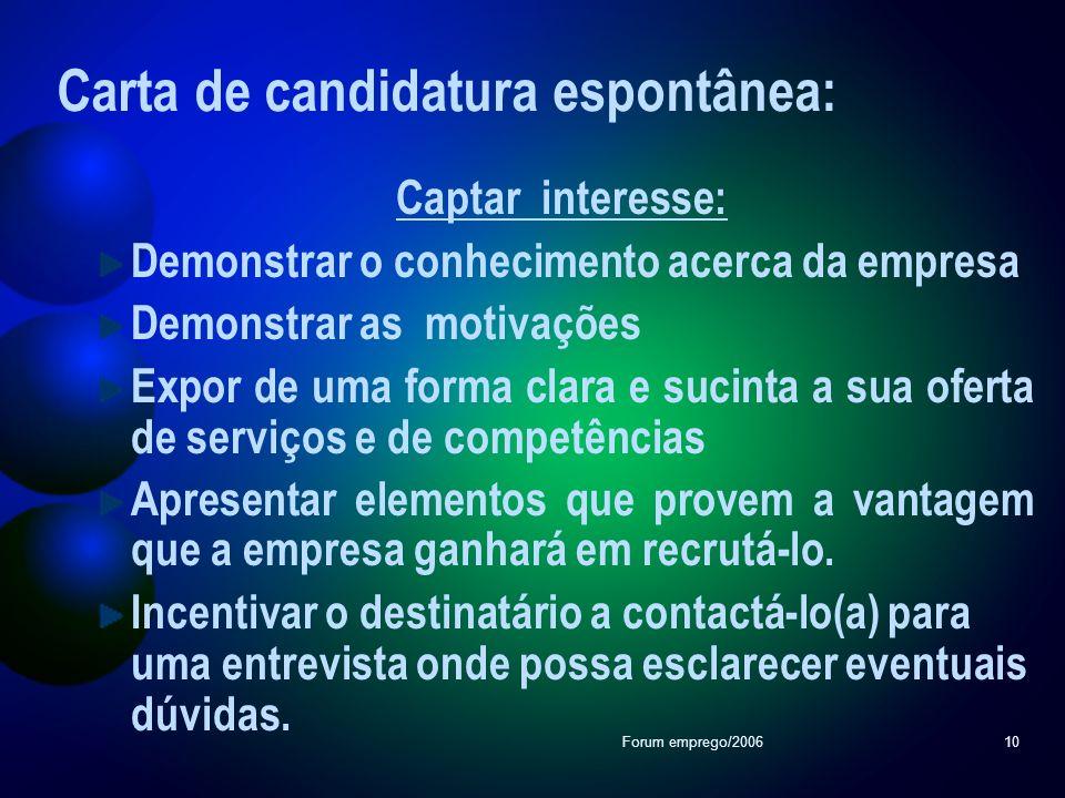 Forum emprego/200610 Carta de candidatura espontânea: Captar interesse: Demonstrar o conhecimento acerca da empresa Demonstrar as motivações Expor de