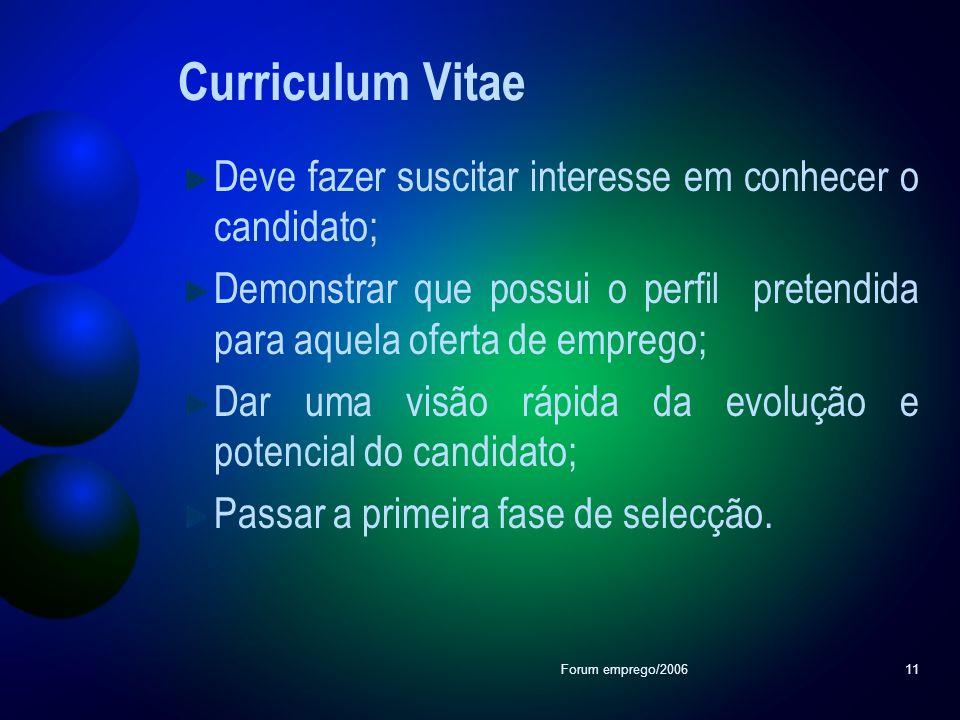 Forum emprego/200611 Curriculum Vitae Deve fazer suscitar interesse em conhecer o candidato; Demonstrar que possui o perfil pretendida para aquela ofe