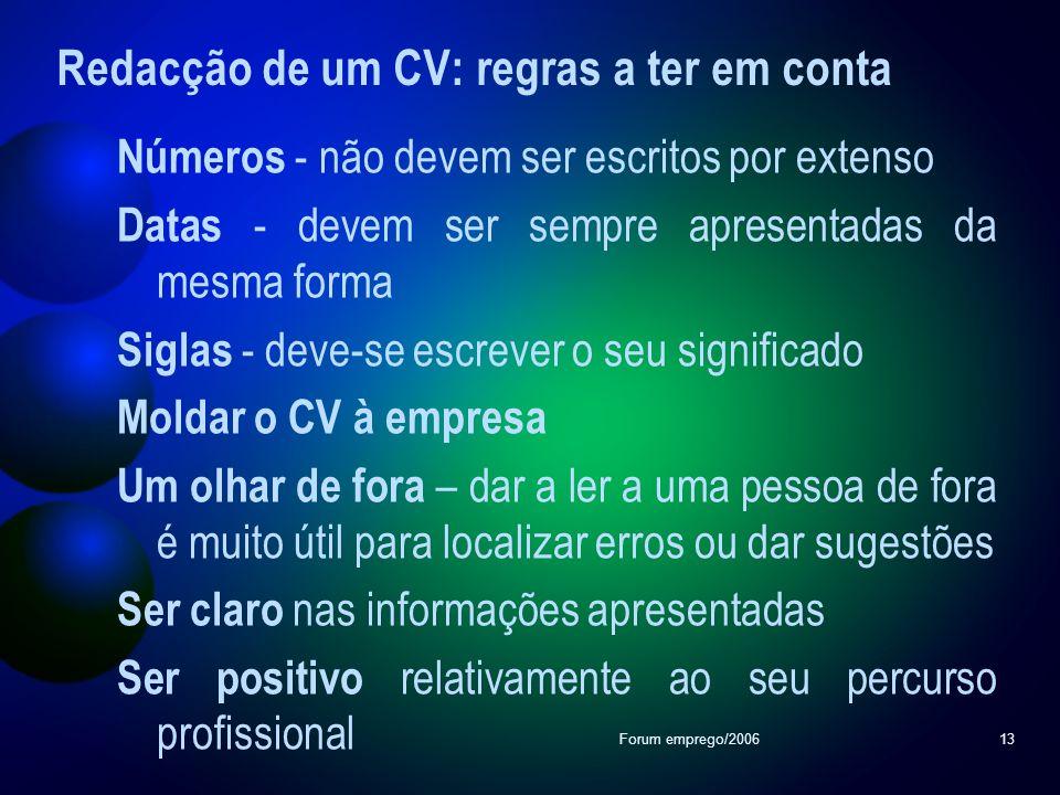 Forum emprego/200613 Redacção de um CV: regras a ter em conta Números - não devem ser escritos por extenso Datas - devem ser sempre apresentadas da me