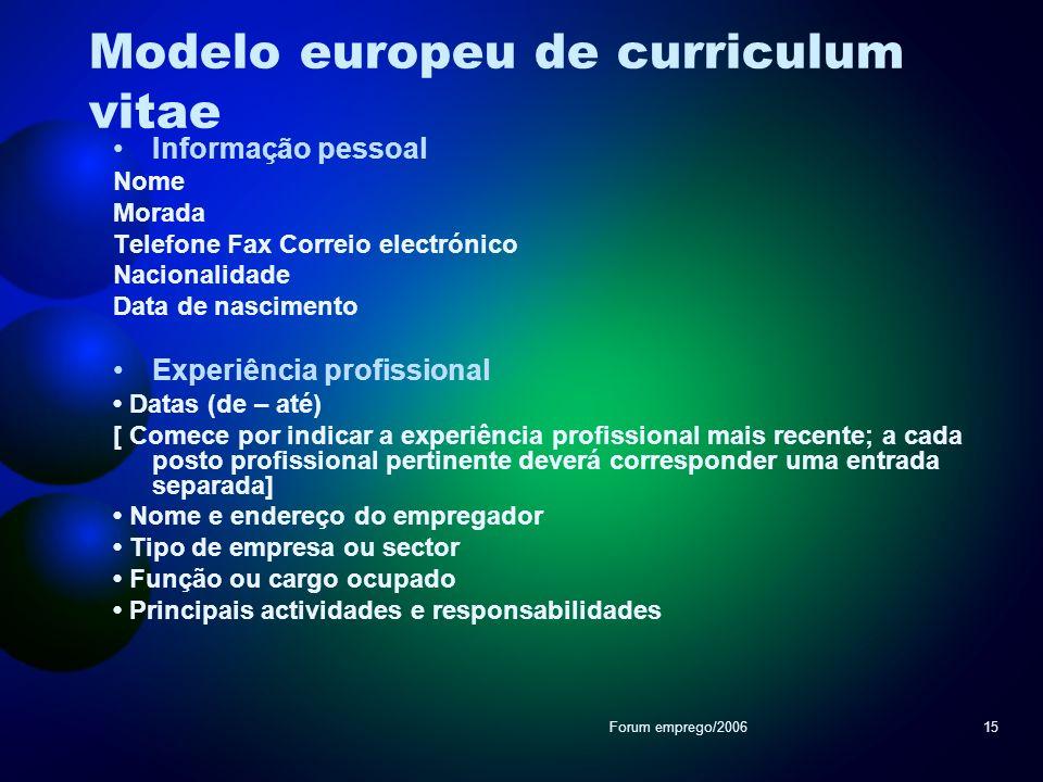 Forum emprego/200615 Modelo europeu de curriculum vitae Informação pessoal Nome Morada Telefone Fax Correio electrónico Nacionalidade Data de nascimen