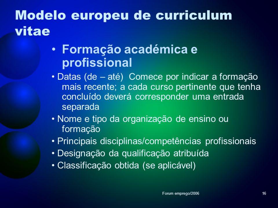 Forum emprego/200616 Modelo europeu de curriculum vitae Formação académica e profissional Datas (de – até) Comece por indicar a formação mais recente;
