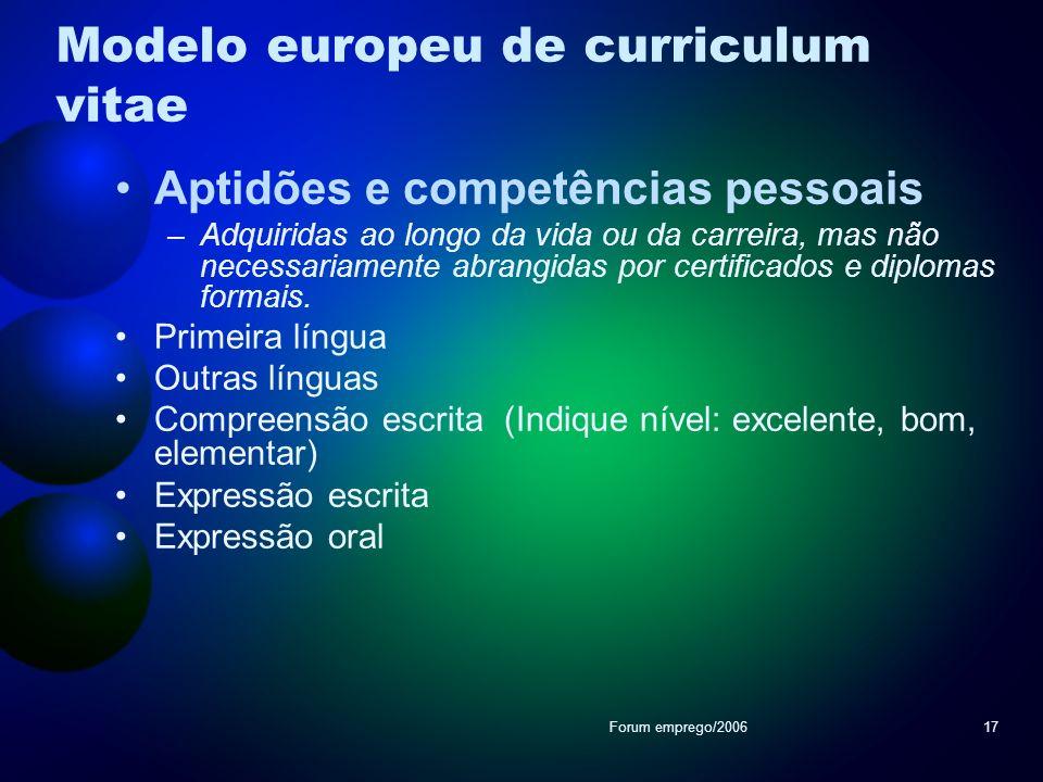 Forum emprego/200617 Modelo europeu de curriculum vitae Aptidões e competências pessoais –Adquiridas ao longo da vida ou da carreira, mas não necessar