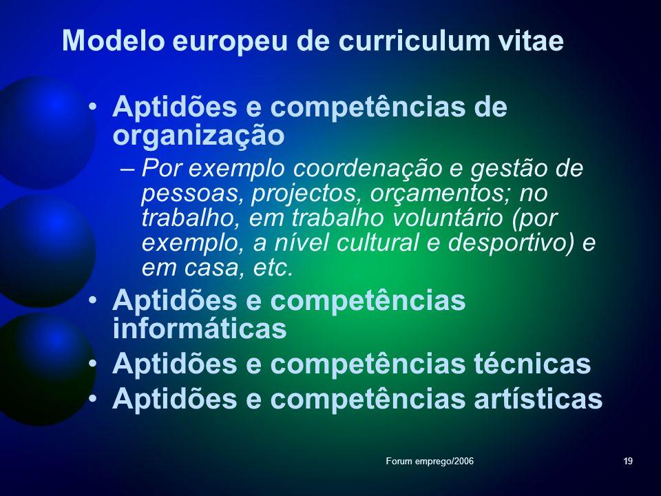 Forum emprego/200619 Aptidões e competências de organização –Por exemplo coordenação e gestão de pessoas, projectos, orçamentos; no trabalho, em traba