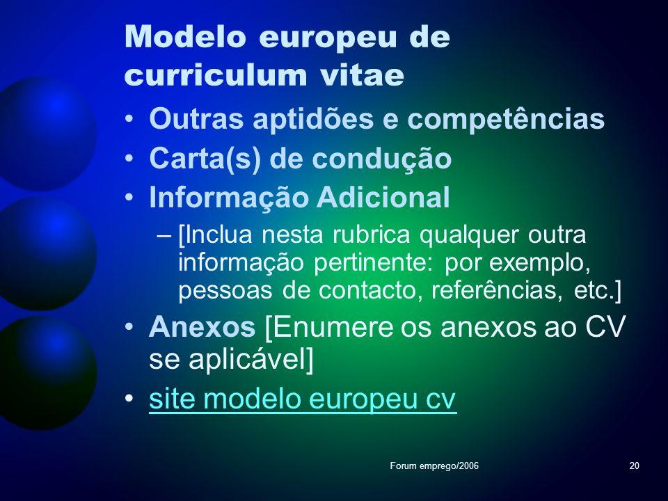 Forum emprego/200620 Modelo europeu de curriculum vitae Outras aptidões e competências Carta(s) de condução Informação Adicional –[Inclua nesta rubric