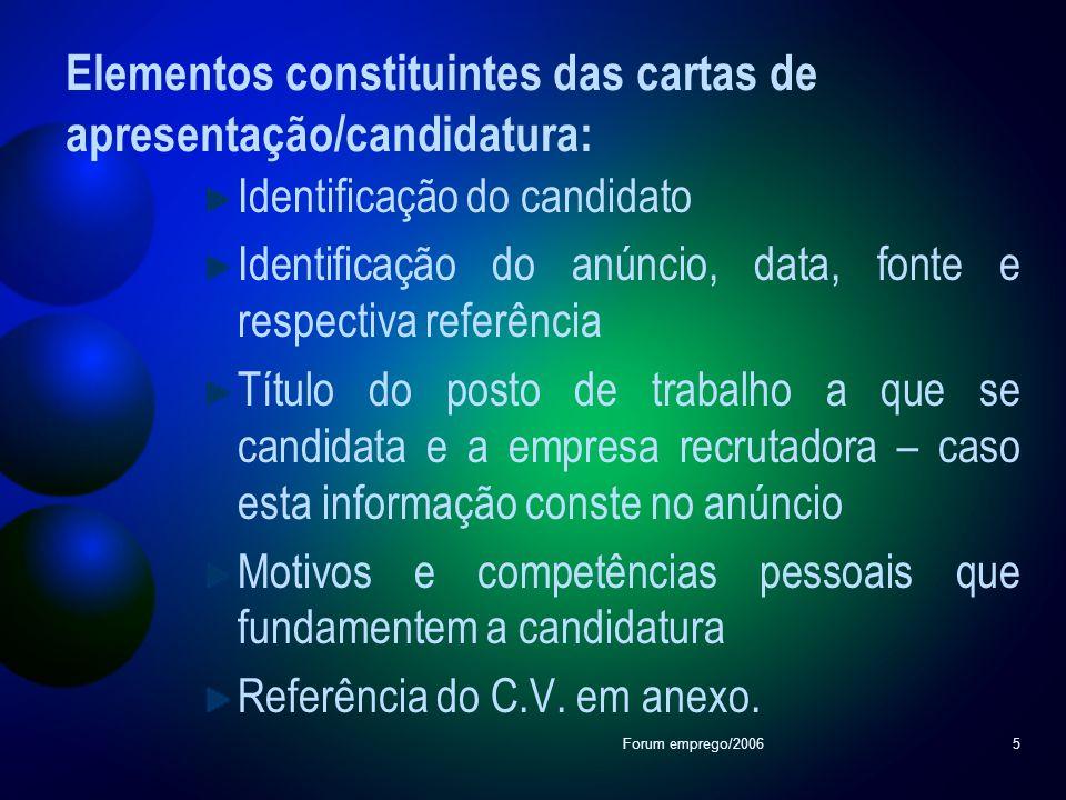 Forum emprego/20065 Elementos constituintes das cartas de apresentação/candidatura: Identificação do candidato Identificação do anúncio, data, fonte e