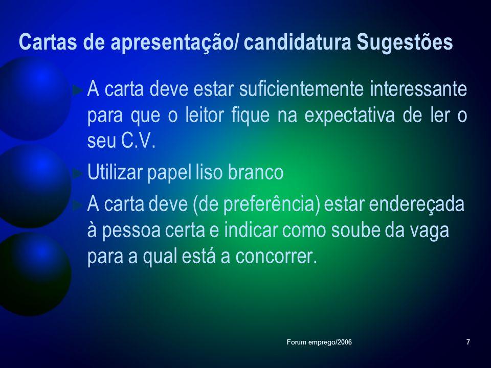Forum emprego/20067 Cartas de apresentação/ candidatura Sugestões A carta deve estar suficientemente interessante para que o leitor fique na expectati