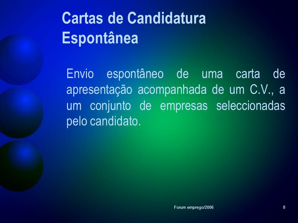 Forum emprego/20068 Cartas de Candidatura Espontânea Envio espontâneo de uma carta de apresentação acompanhada de um C.V., a um conjunto de empresas s