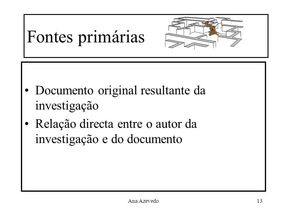 Ana Azevedo13 Fontes primárias Documento original resultante da investigação Relação directa entre o autor da investigação e do documento