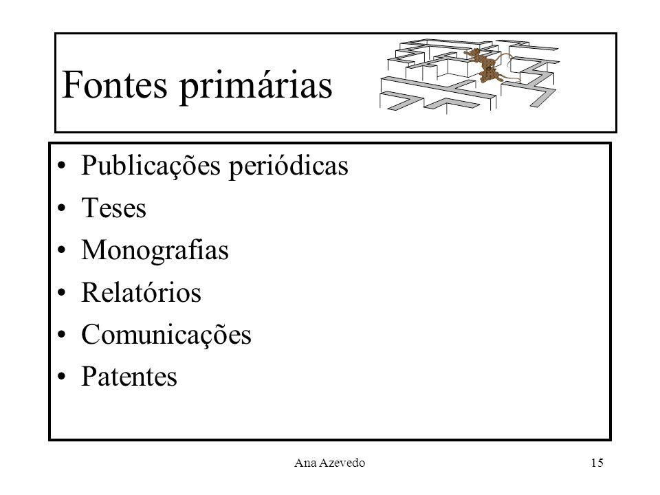 Ana Azevedo15 Fontes primárias Publicações periódicas Teses Monografias Relatórios Comunicações Patentes