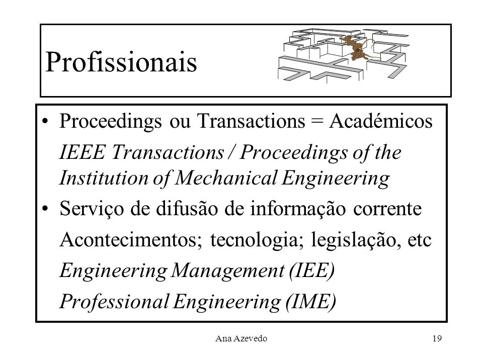 Ana Azevedo19 Profissionais Proceedings ou Transactions = Académicos IEEE Transactions / Proceedings of the Institution of Mechanical Engineering Serv