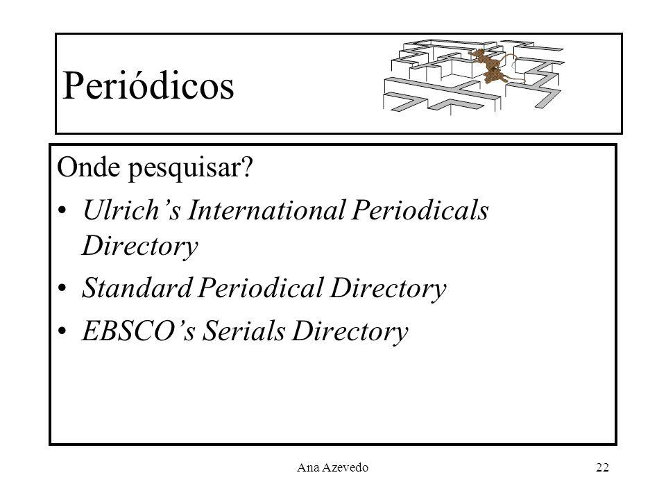 Ana Azevedo22 Periódicos Onde pesquisar? Ulrichs International Periodicals Directory Standard Periodical Directory EBSCOs Serials Directory