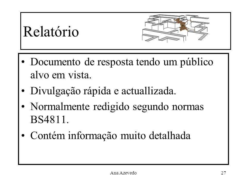 Ana Azevedo27 Relatório Documento de resposta tendo um público alvo em vista. Divulgação rápida e actuallizada. Normalmente redigido segundo normas BS