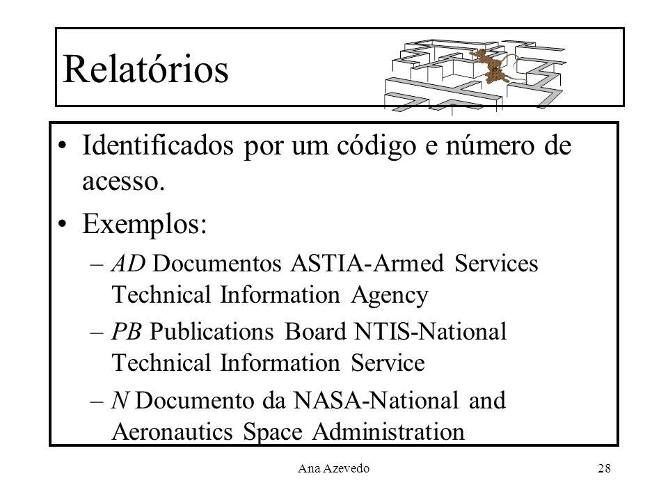 Ana Azevedo28 Relatórios Identificados por um código e número de acesso. Exemplos: –AD Documentos ASTIA-Armed Services Technical Information Agency –P