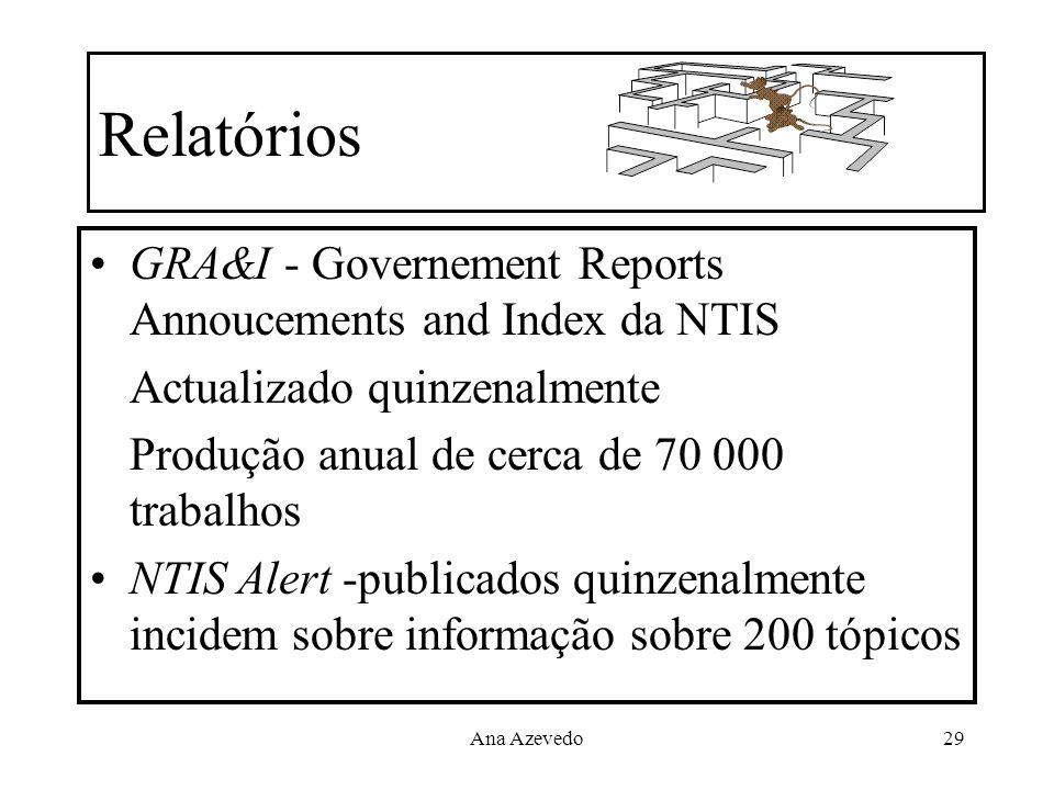 Ana Azevedo29 Relatórios GRA&I - Governement Reports Annoucements and Index da NTIS Actualizado quinzenalmente Produção anual de cerca de 70 000 traba