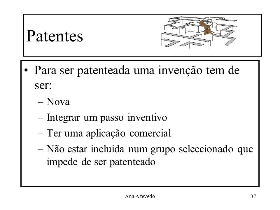 Ana Azevedo37 Patentes Para ser patenteada uma invenção tem de ser: –Nova –Integrar um passo inventivo –Ter uma aplicação comercial –Não estar incluid