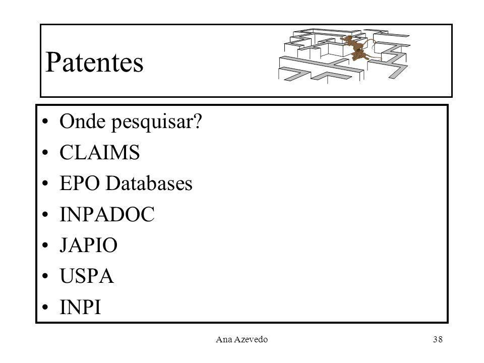 Ana Azevedo38 Patentes Onde pesquisar? CLAIMS EPO Databases INPADOC JAPIO USPA INPI