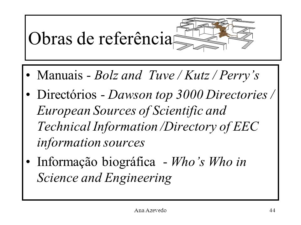 Ana Azevedo44 Obras de referência Manuais - Bolz and Tuve / Kutz / Perrys Directórios - Dawson top 3000 Directories / European Sources of Scientific a