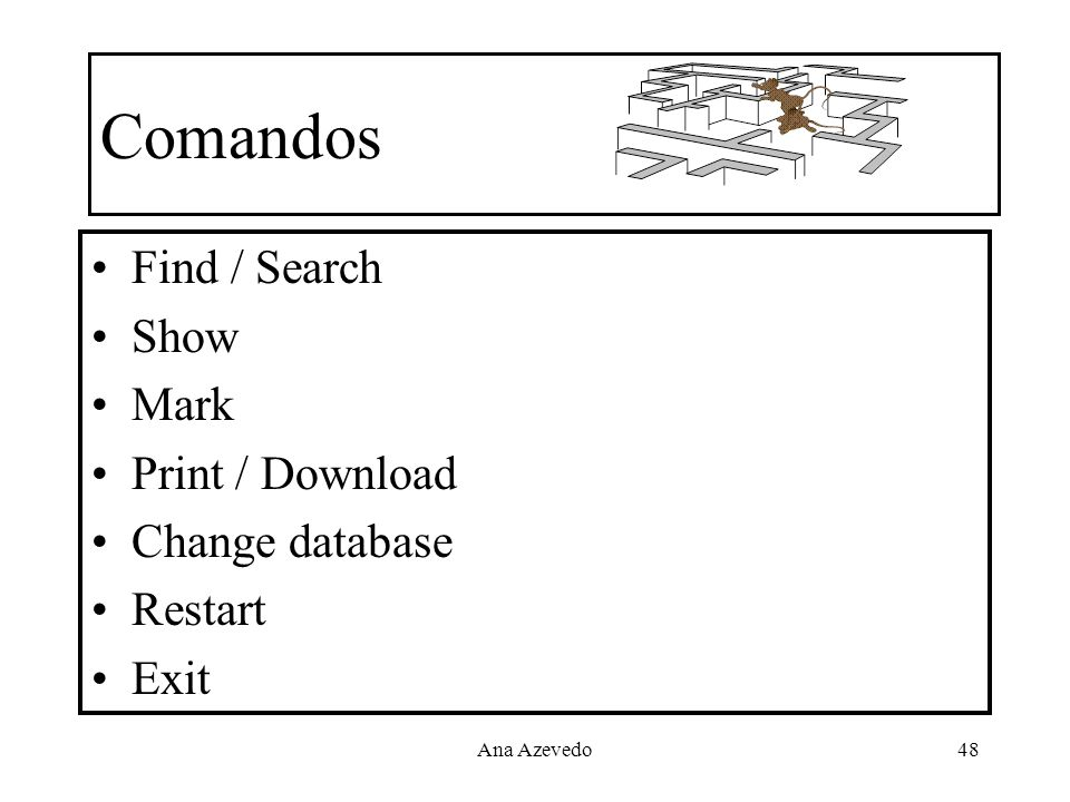 Ana Azevedo48 Comandos Find / Search Show Mark Print / Download Change database Restart Exit